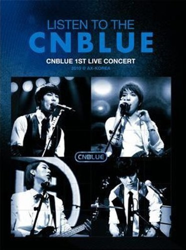 LISTEN TO THE CNBLUE CNBLUE 1ST LIVE CONCERT 2010 @ AX-KOREA-Korea Version