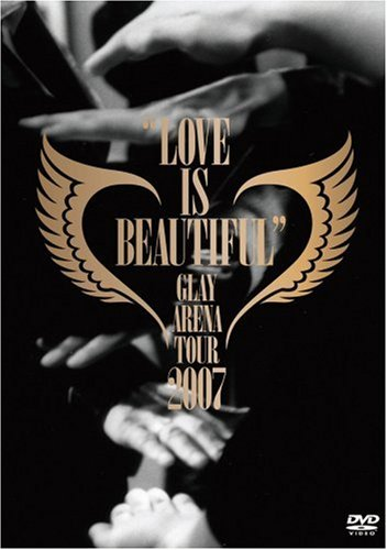 "GLAY ARENA TOUR 2007""LOVE IS BEAUTIFUL"""
