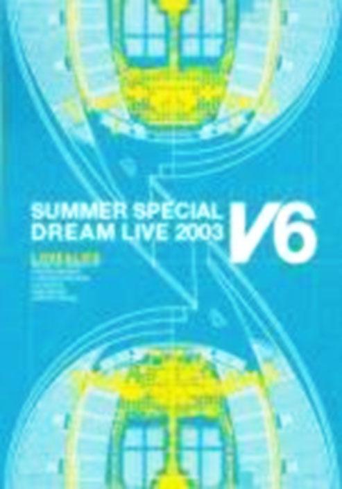 LOVE&LIFE~V6 SUMMER SPECIAL DREAM LIVE 2003